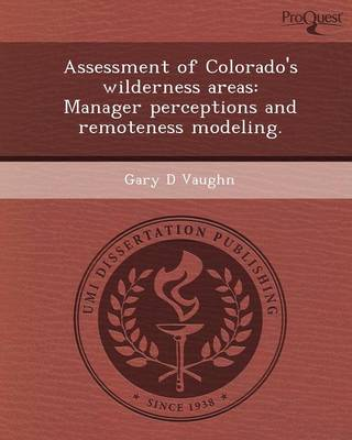 Assessment of Colorado's Wilderness Areas: Manager Perceptions and Remoteness Modeling