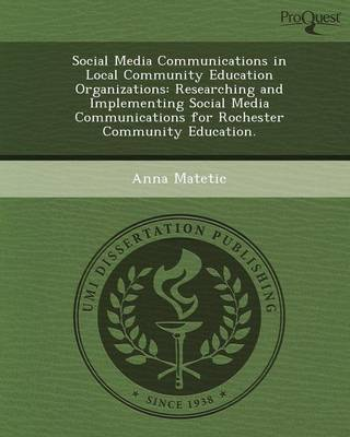 Social Media Communications in Local Community Education Organizations: Researching and Implementing Social Media Communications for Rochester Communi