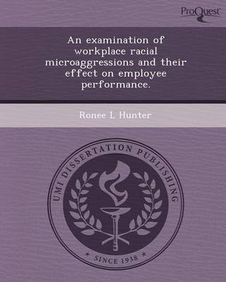 An Examination of Workplace Racial Microaggressions and Their Effect on Employee Performance