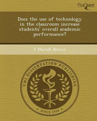 Does the Use of Technology in the Classroom Increase Students' Overall Academic Performance?