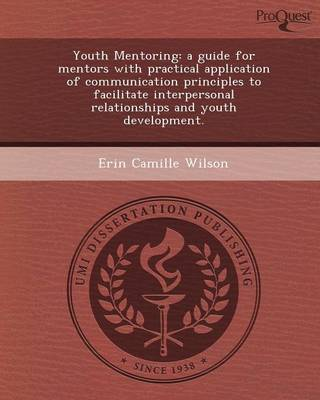 Youth Mentoring: A Guide for Mentors with Practical Application of Communication Principles to Facilitate Interpersonal Relationships a