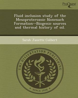 Fluid Inclusion Study of the Mesoproterozoic Nonesuch Formation--Biogenic Sources and Thermal History of Oil