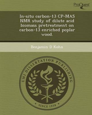 In-Situ Carbon-13 Cp-Mas NMR Study of Dilute Acid Biomass Pretreatment on Carbon-13 Enriched Poplar Wood