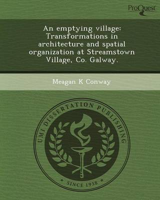 An Emptying Village: Transformations in Architecture and Spatial Organization at Streamstown Village