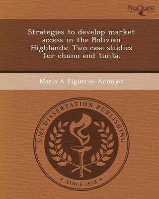 Strategies to Develop Market Access in the Bolivian Highlands: Two Case Studies for Chuno and Tunta