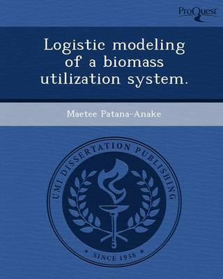 Logistic Modeling of a Biomass Utilization System
