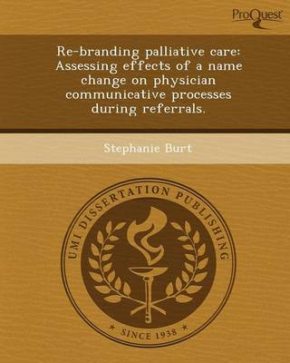 Re-Branding Palliative Care: Assessing Effects of a Name Change on Physician Communicative Processes During Referrals