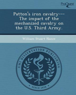 Patton's Iron Cavalry---The Impact of the Mechanized Cavalry on the U.S