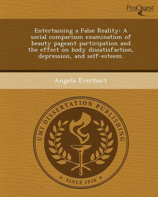 Entertaining a False Reality: A Social Comparison Examination of Beauty Pageant Participation and the Effect on Body Dissatisfaction