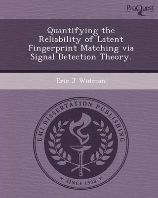 Quantifying the Reliability of Latent Fingerprint Matching Via Signal Detection Theory