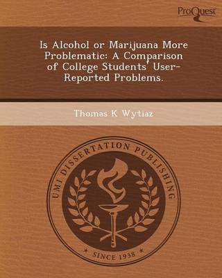 Is Alcohol or Marijuana More Problematic: A Comparison of College Students' User-Reported Problems