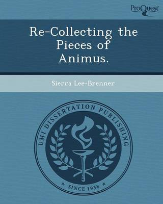 Re-Collecting the Pieces of Animus