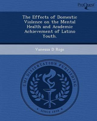 The Effects of Domestic Violence on the Mental Health and Academic Achievement of Latino Youth