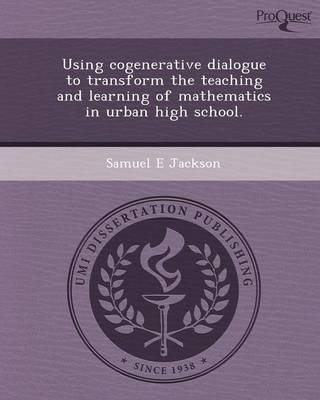 Using Cogenerative Dialogue to Transform the Teaching and Learning of Mathematics in Urban High School