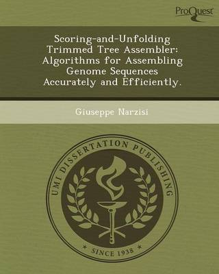 Scoring-And-Unfolding Trimmed Tree Assembler: Algorithms for Assembling Genome Sequences Accurately and Efficiently