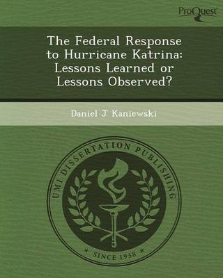 The Federal Response to Hurricane Katrina: Lessons Learned or Lessons Observed?