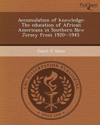 Accumulation of Knowledge: The Education of African Americans in Southern New Jersey from 1920--1945