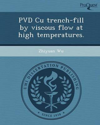 Pvd Cu Trench-Fill by Viscous Flow at High Temperatures