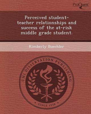 Perceived Student-Teacher Relationships and Success of the At-Risk Middle Grade Student