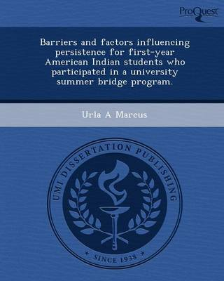 Barriers and Factors Influencing Persistence for First-Year American Indian Students Who Participated in a University Summer Bridge Program