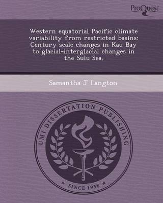 Western Equatorial Pacific Climate Variability from Restricted Basins: Century Scale Changes in Kau Bay to Glacial-Interglacial Changes in the Sulu Se
