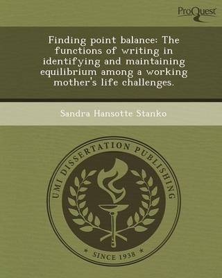 Finding Point Balance: The Functions of Writing in Identifying and Maintaining Equilibrium Among a Working Mother's Life Challenges