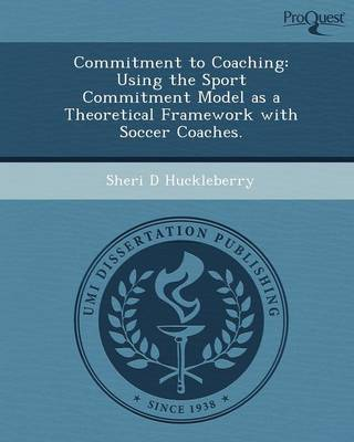 Commitment to Coaching: Using the Sport Commitment Model as a Theoretical Framework with Soccer Coaches