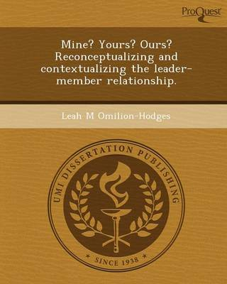 Mine? Yours? Ours? Reconceptualizing and Contextualizing the Leader-Member Relationship