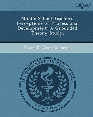 Middle School Teachers' Perceptions of Professional Development: A Grounded Theory Study