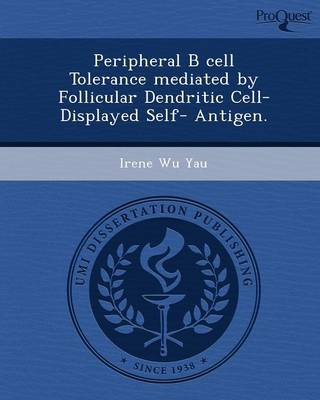 Peripheral B Cell Tolerance Mediated by Follicular Dendritic Cell-Displayed Self- Antigen
