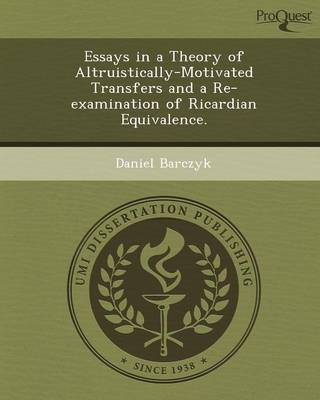 Essays in a Theory of Altruistically-Motivated Transfers and a Re-Examination of Ricardian Equivalence