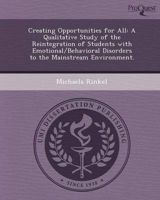 Creating Opportunities for All: A Qualitative Study of the Reintegration of Students with Emotional/Behavioral Disorders to the Mainstream Environment