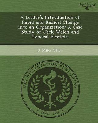 A Leader's Introduction of Rapid and Radical Change Into an Organization: A Case Study of Jack Welch and General Electric