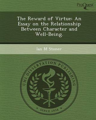 The Reward of Virtue: An Essay on the Relationship Between Character and Well-Being