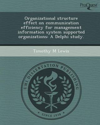Organizational Structure Effect on Communication Efficiency for Management Information System Supported Organizations: A Delphi Study