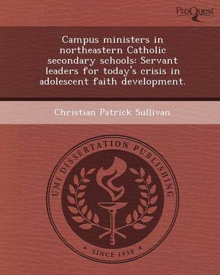 Campus Ministers in Northeastern Catholic Secondary Schools: Servant Leaders for Today's Crisis in Adolescent Faith Development