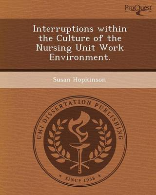 Interruptions Within the Culture of the Nursing Unit Work Environment