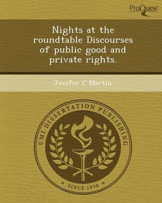 Nights at the Roundtable Discourses of Public Good and Private Rights
