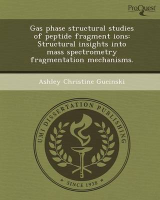 Gas Phase Structural Studies of Peptide Fragment Ions: Structural Insights Into Mass Spectrometry Fragmentation Mechanisms