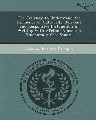 The Journey to Understand the Influence of Culturally Relevant and Responsive Instruction in Writing with African American Students: A Case Study