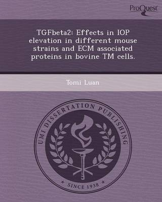 Tgfbeta2: Effects in Iop Elevation in Different Mouse Strains and Ecm Associated Proteins in Bovine TM Cells