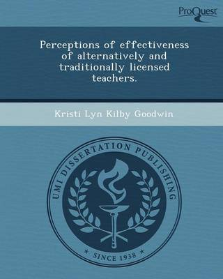 Perceptions of Effectiveness of Alternatively and Traditionally Licensed Teachers