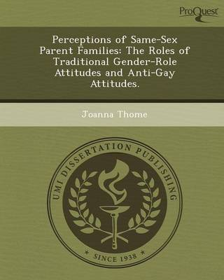 Perceptions of Same-Sex Parent Families: The Roles of Traditional Gender-Role Attitudes and Anti-Gay Attitudes