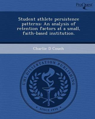 Student Athlete Persistence Patterns: An Analysis of Retention Factors at a Small