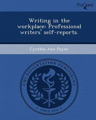 Writing in the Workplace: Professional Writers' Self-Reports