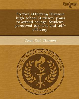 Factors Affecting Hispanic High School Students' Plans to Attend College: Student-Perceived Barriers and Self-Efficacy