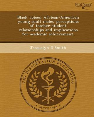 Black Voices: African-American Young Adult Males' Perceptions of Teacher-Student Relationships and Implications for Academic Achieve