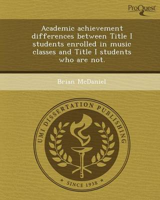Academic Achievement Differences Between Title I Students Enrolled in Music Classes and Title I Students Who Are Not