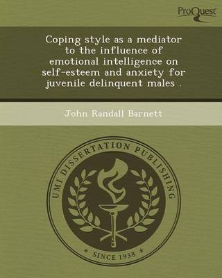 Coping Style as a Mediator to the Influence of Emotional Intelligence on Self-Esteem and Anxiety for Juvenile Delinquent Males