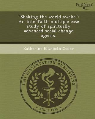 Shaking the World Awake: An Interfaith Multiple Case Study of Spiritually Advanced Social Change Agents